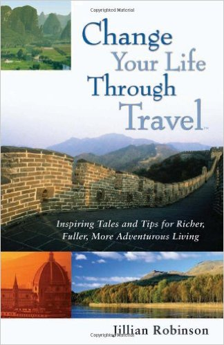 Change Your Life Through Travel by Jillian Robinson