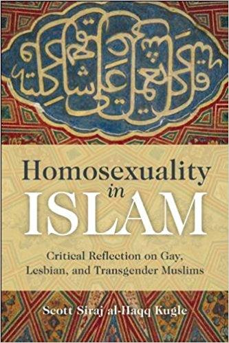 Homosexuality in Islam by Scott Siraj al-Haqq Kugle