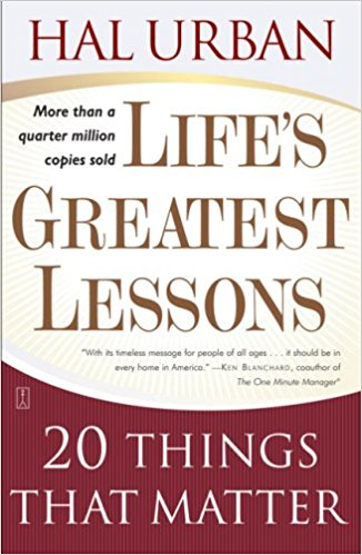Life's Greatest Lessons: 20 Things That Matter by Hal Urban