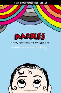 Marbles: Mania, Depression, Michelangelo and Me By Ellen Forney