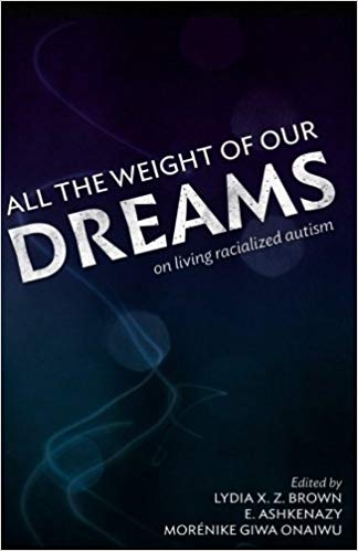 All the Weight of Our Dreams- On Living Racialized Autism